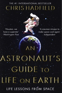 Chris Hadfield - The Astronaut's Guide to Life on Earth.