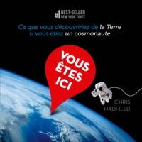 Chris Hadfield - Vous êtes ici - Ce que vous découvririez de la Terre si vous étiez un cosmonaute.
