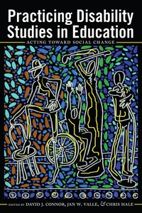 Chris Hale et David J. Connor - Practicing Disability Studies in Education - Acting Toward Social Change.