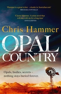 Chris Hammer - Opal Country - The unmissable new thriller from the award-winning author of Scrublands.