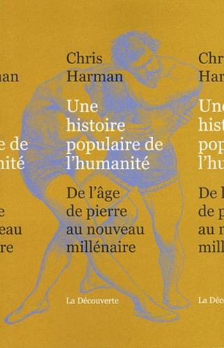 Chris Harman - Une histoire populaire de l'humanité - De l'age de pierre au nouveau millénaire.