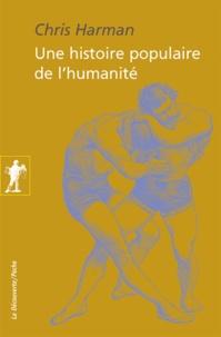 Chris Harman - Une histoire populaire de l'humanité - De l'âge de pierre au nouveau millénaire.