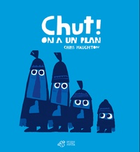 Chris Haughton - Chut ! On a un plan.