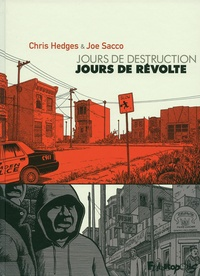 Chris Hedges et Joe Sacco - Jours de destruction, jours de révolte.