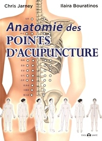 Chris Jarmey et Ilaira Bouratinos - Anatomie des points d'acupuncture.
