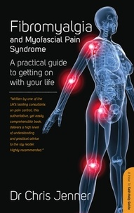 Chris Jenner - Fibromyalgia and Myofascial Pain Syndrome - How to manage this painful condition and improve the quality of your life.