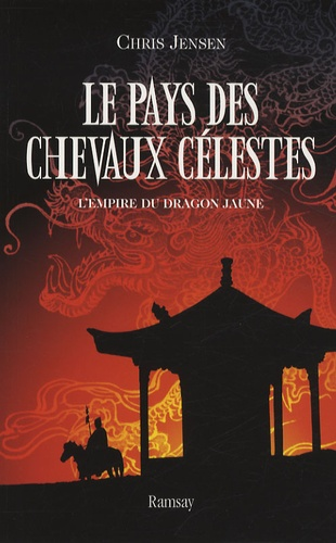 Chris Jensen - Le pays des chevaux célestes Tome 1 : L'empire du dragon jaune.