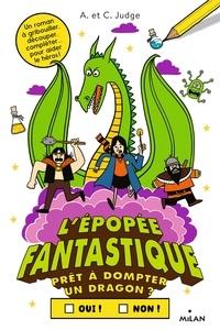 Chris Judge et Andrew Judge - L'épopée fantastique - Prêt à dompter un dragon ?.