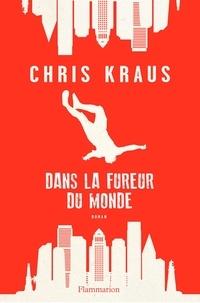 Chris Kraus - Dans la fureur du monde.