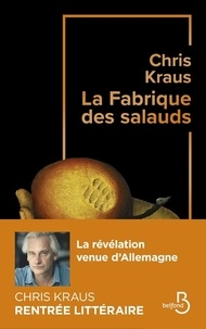 Chris Kraus - La fabrique des salauds.