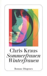 Chris Kraus - Sommerfrauen, Winterfrauen.