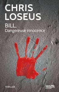 Chris Loseus - Bill, dangereuse innocence.