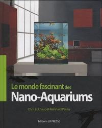 Chris Lukhaup et Reinhard Pekny - Nano-aquariums - Le monde fascinant des mini-aquariums.