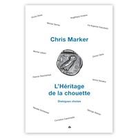 Chris Marker - L'Héritage de la chouette - Dialogues choisis.