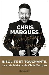 Chris Marques - Si seulement vous saviez....