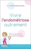 Chris Martin-Passalacqua - Vivre l'endométriose autrement - Mon programme EndoCoaching.