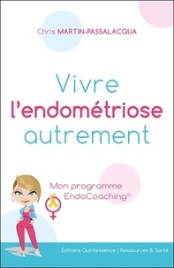 Chris Martin-Passalacqua - Vivre l'endométriose autrement - Mon programme EndoCoaching.