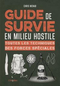 Chris McNab - Guide de survie en milieu hostile - Toutes les techniques des forces spéciales.