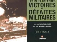 Chris McNab - Les plus célèbres victoires et défaites militaires - Les hauts faits d'armes qui ont marqué l'histoire.