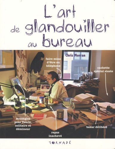 Chris Morran - L'art de glandouiller au bureau - Le manuel du parfait tire-au-flan.