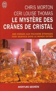 Chris Morton et Ceri-Louise Thomas - Le mystère des crânes de cristal.