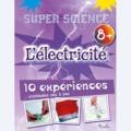 Chris Oxlade et John Farndon - L'électricité - 10 expériences expliquées pas à pas.