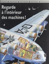 Chris Oxlade et Peter Turvey - Regarde à l'intérieur des machines !.