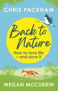 Chris Packham et Megan McCubbin - Back to Nature - How to Love Life – and Save It.