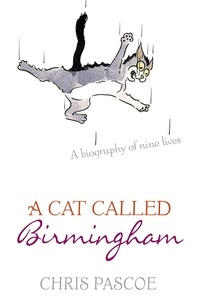Chris Pascoe - A Cat Called Birmingham.