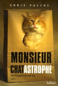 Chris Pascoe - Monsieur Chatastrophe - Une biographie de neuf vies.