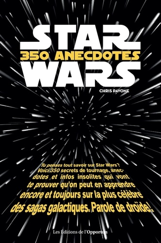 Chris Pavone - Star Wars - 350 anecdotes insolites.