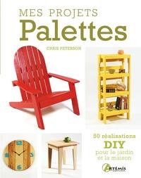 Chris Peterson - Mes projets Palettes - 50 réalisations DIY pour le jardin et la maison.