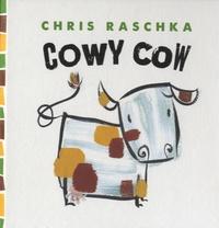 Chris Raschka - Cowy Cow.