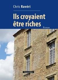 Chris Ravéri - Ils croyaient être riches.
