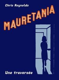 Chris Reynolds - Mauretania - Une traversée.