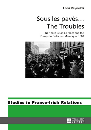 Chris Reynolds - Sous les pavés … The Troubles - Northern Ireland, France and the European Collective Memory of 1968.
