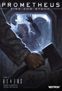 Chris Roberson et Patric Reynolds - Prometheus : Fire and Stone Tome 0 : Aliens.