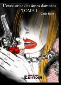Chris Rose - L'exécutrice des âmes damnées.