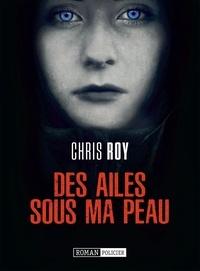 Chris Roy - Des ailes sous ma peau.