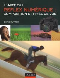 Chris Rutter - L'art du Reflex numérique - Composition et prise de vue.