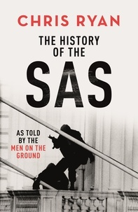 Chris Ryan - The History of the SAS - As told by the men on the ground.