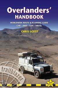 Chris Scott - Overlanders' Handbook - Worlwide Route & Planning Guide, Car, 4WD, Van, Truck.