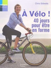 Chris Sidwells - A vélo ! - 40 Jours pour être en forme !.