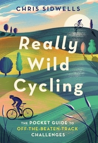 Chris Sidwells - Really Wild Cycling - The pocket guide to off-the-beaten-track challenges.