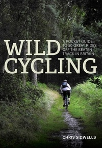 Chris Sidwells - Wild Cycling - A pocket guide to 50 great rides off the beaten track in Britain.