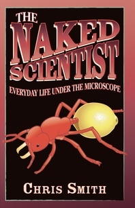 Chris Smith - The Naked Scientist: Everyday Life Under the Microscope.