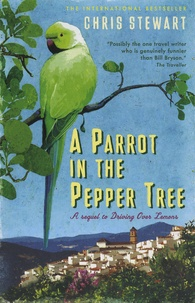 """Chris Stewart - A Parrot in the Pepper Tree - A Sequel to """"Driving Over Lemons""""."""