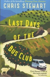 Chris Stewart - Driving Over Lemons Tome 4 : The Last Days of the Bus Club.