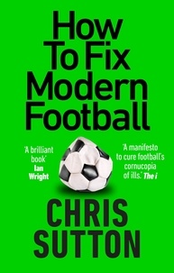 Chris Sutton - How to Fix Modern Football - How To Fix Modern Football.