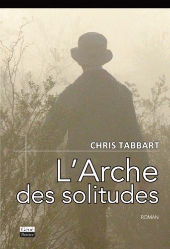 Chris Tabbart - L'arche des solitudes.